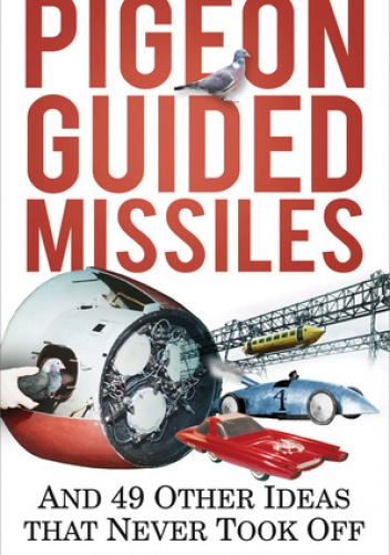 Okladka ksiazki pigeon guided missiles and 49 other ideas that never took off